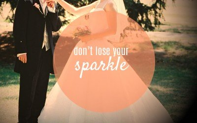 Don't lose your sparkle
