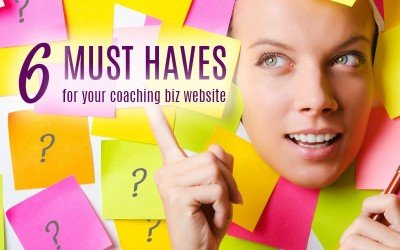 6 MUST HAVES for your Coaching Business Website – No Excuses